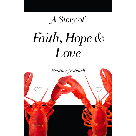 A Story of Faith, Hope and Love written by Heather Mitchell. Published by A Silver Thread Publishing. Paperbound. $12.95