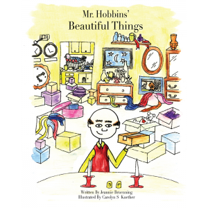 Mr. Hobbin's Beautiful Things, written by Jeannie Bruenning. Published by A Silver Thread Publishing. Paperbound. $9.95