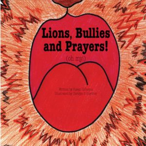 Lions, Bullies and Prayers! Written by Susan Gillespie, Illustrated by Carolyn S Kuether. $7.95