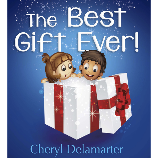 The Best Gift Ever! written by Cheryl Delamarter. Published by A Silver Thread Publishing.