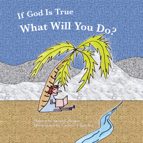 If God Is True, What Will You Do? Written by Susan Gillespie, Illustrated by Carolyn S Kuether. $7.95