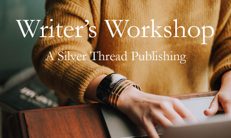 A Silver Thread Publishing Writer's Workshop.