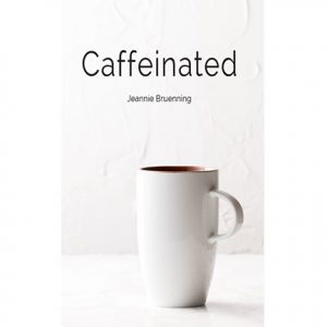 Caffeinated is a book written by Jeannie Bruenning