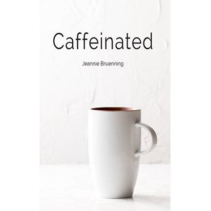 Caffeinated is a book written by Jeannie Bruenning